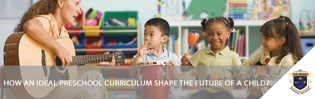 How an Ideal Preschool Curriculum Shapes the Future of A Child?